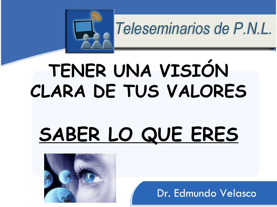 TENER UNA VISIÓN CLARA DE TUS VALORES SABER LO QUE ERES