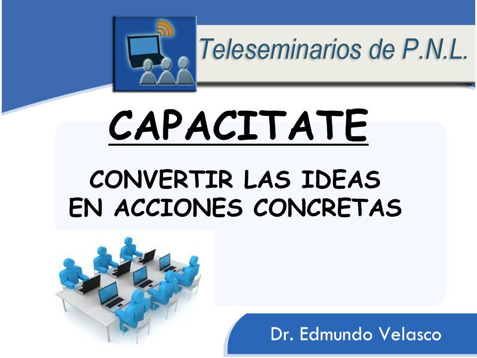 CAPACITATE CONVERTIR LAS IDEAS EN ACCIONES CONCRETAS