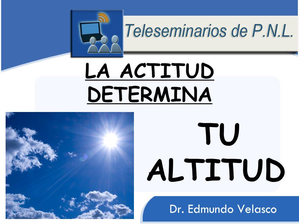 LA ACTITUD DETERMINA TU ALTITUD