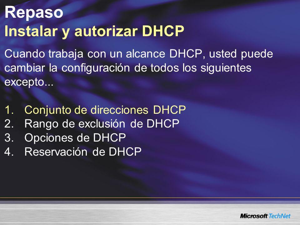 Cuando trabaja con un alcance DHCP, usted puede cambiar la configuración de todos los siguientes excepto... 1.Conjunto de direcciones DHCP 2.Rango de