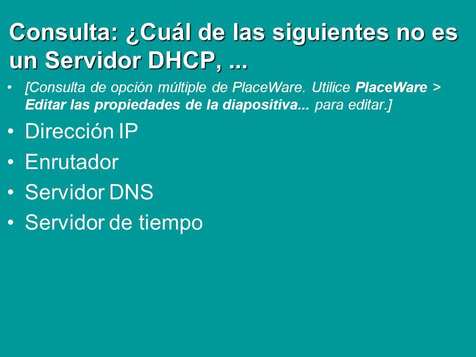 Consulta: ¿Cuál de las siguientes no es un Servidor DHCP,... [Consulta de opción múltiple de PlaceWare. Utilice PlaceWare > Editar las propiedades de