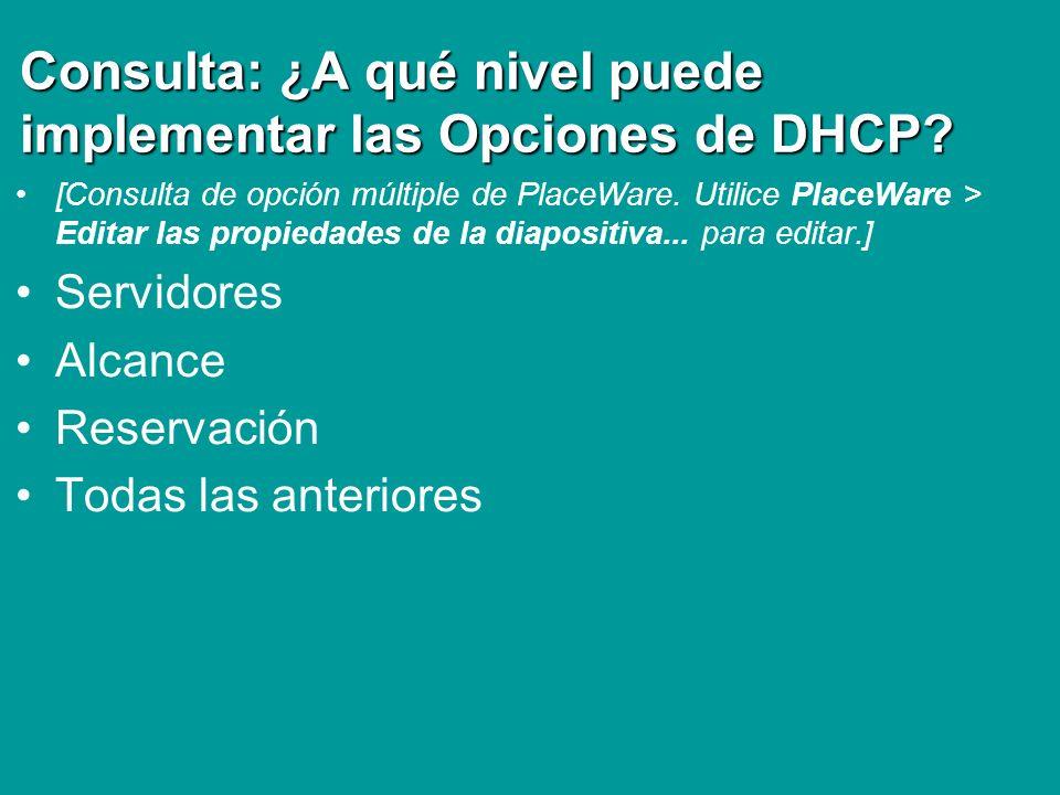 Consulta: ¿A qué nivel puede implementar las Opciones de DHCP? [Consulta de opción múltiple de PlaceWare. Utilice PlaceWare > Editar las propiedades d