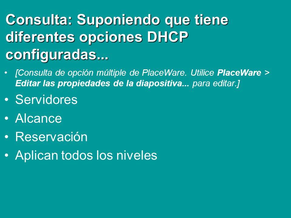 Consulta: Suponiendo que tiene diferentes opciones DHCP configuradas... [Consulta de opción múltiple de PlaceWare. Utilice PlaceWare > Editar las prop