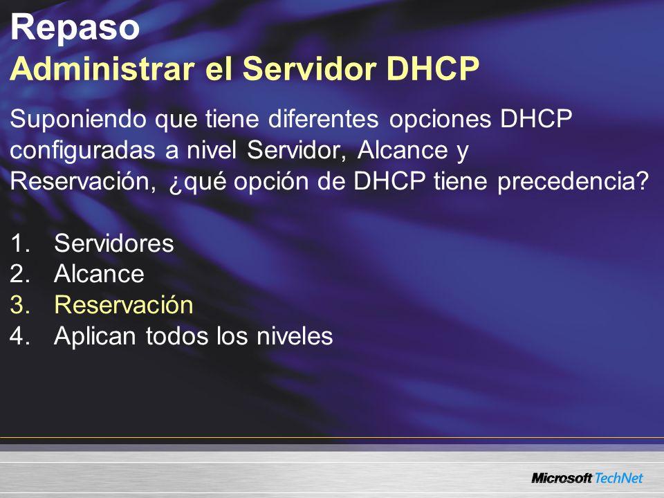 Suponiendo que tiene diferentes opciones DHCP configuradas a nivel Servidor, Alcance y Reservación, ¿qué opción de DHCP tiene precedencia? 1.Servidore