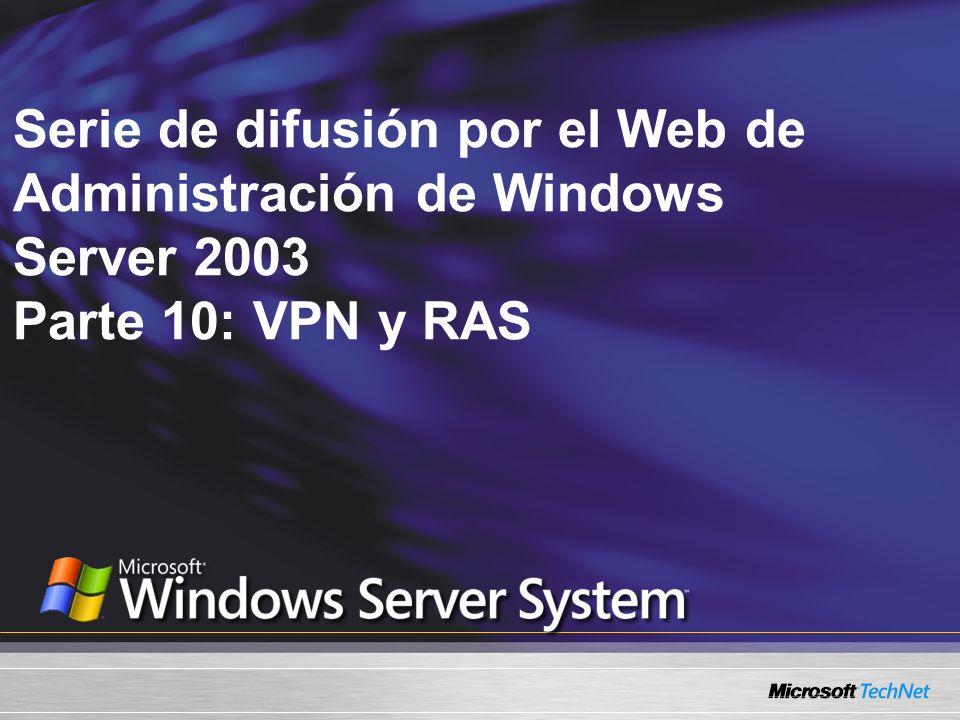 Serie de difusión por el Web de Administración de Windows Server 2003 Parte 10: VPN y RAS