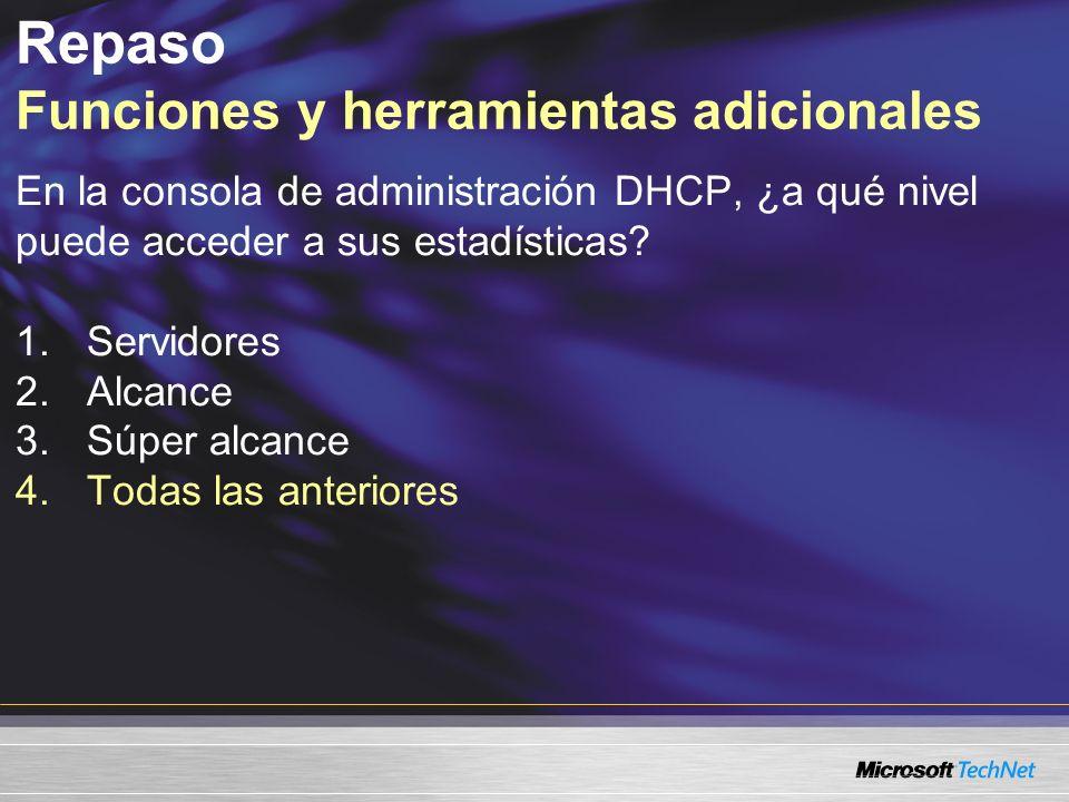 En la consola de administración DHCP, ¿a qué nivel puede acceder a sus estadísticas? 1.Servidores 2.Alcance 3.Súper alcance 4.Todas las anteriores Rep