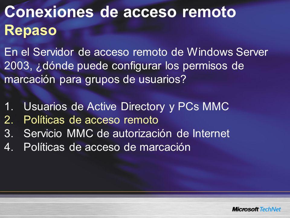 Conexiones de acceso remoto Repaso En el Servidor de acceso remoto de Windows Server 2003, ¿dónde puede configurar los permisos de marcación para grup