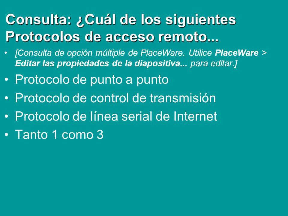 Consulta: ¿Cuál de los siguientes Protocolos de acceso remoto... [Consulta de opción múltiple de PlaceWare. Utilice PlaceWare > Editar las propiedades