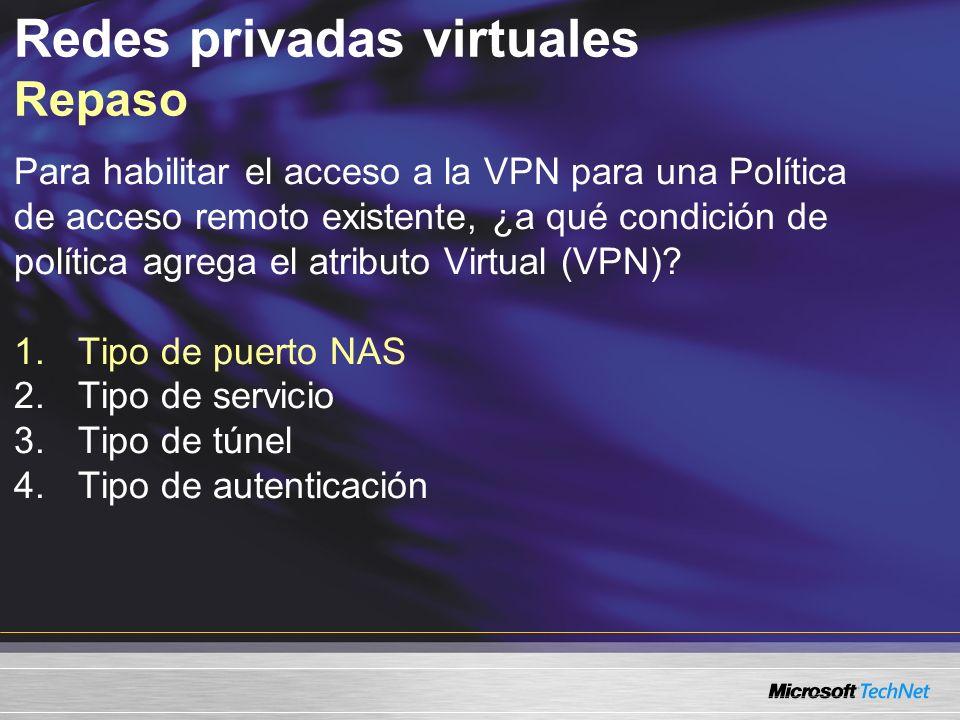 Para habilitar el acceso a la VPN para una Política de acceso remoto existente, ¿a qué condición de política agrega el atributo Virtual (VPN)? 1.Tipo