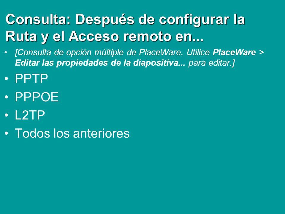 Consulta: Después de configurar la Ruta y el Acceso remoto en... [Consulta de opción múltiple de PlaceWare. Utilice PlaceWare > Editar las propiedades