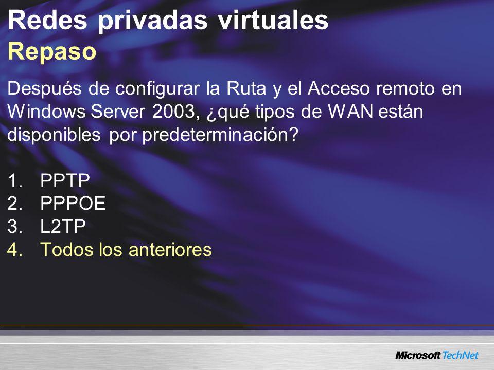 Redes privadas virtuales Repaso Después de configurar la Ruta y el Acceso remoto en Windows Server 2003, ¿qué tipos de WAN están disponibles por prede