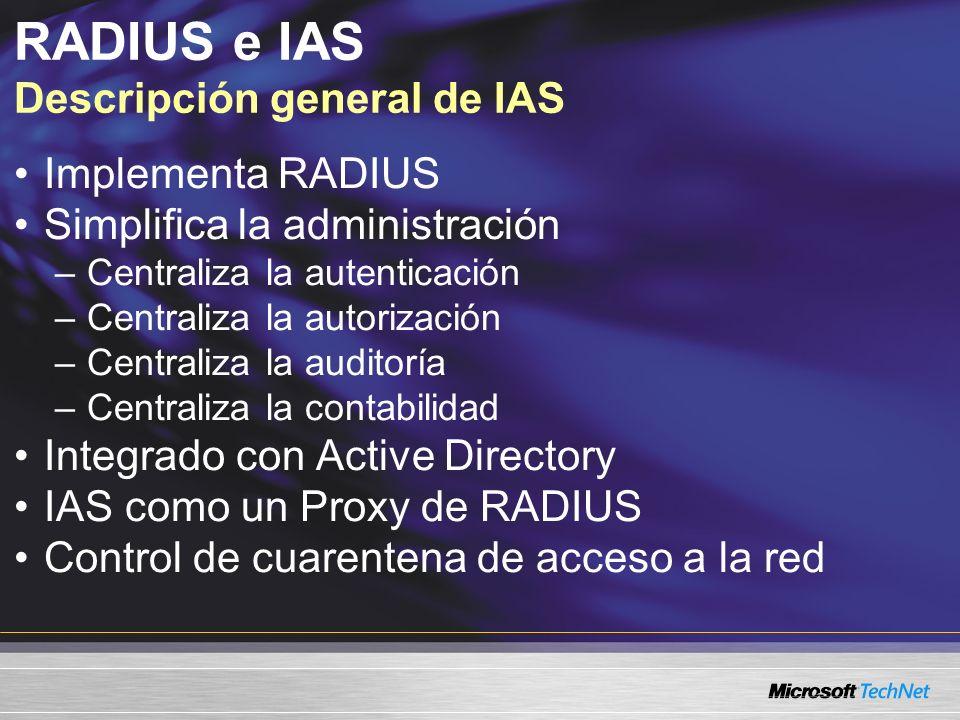 Implementa RADIUS Simplifica la administración –Centraliza la autenticación –Centraliza la autorización –Centraliza la auditoría –Centraliza la contab