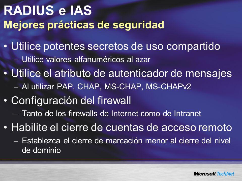 Utilice potentes secretos de uso compartido –Utilice valores alfanuméricos al azar Utilice el atributo de autenticador de mensajes –Al utilizar PAP, C