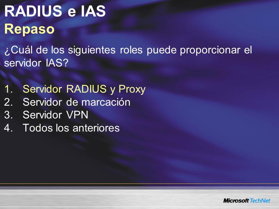 RADIUS e IAS Repaso ¿Cuál de los siguientes roles puede proporcionar el servidor IAS? 1.Servidor RADIUS y Proxy 2.Servidor de marcación 3.Servidor VPN