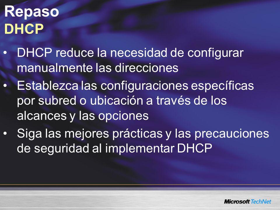 Repaso DHCP DHCP reduce la necesidad de configurar manualmente las direcciones Establezca las configuraciones específicas por subred o ubicación a tra