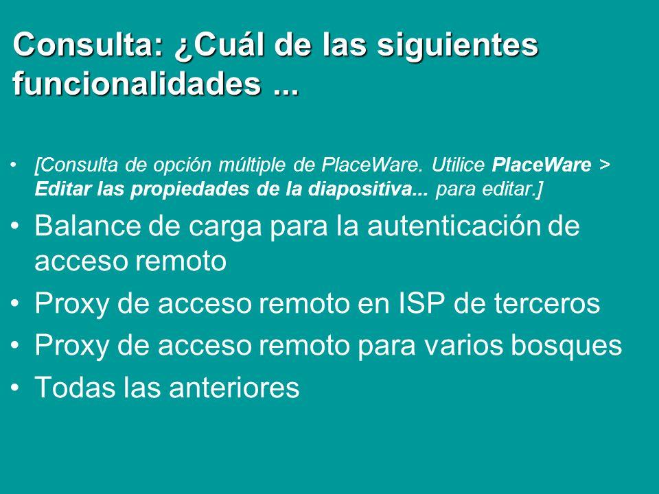 Consulta: ¿Cuál de las siguientes funcionalidades... [Consulta de opción múltiple de PlaceWare. Utilice PlaceWare > Editar las propiedades de la diapo
