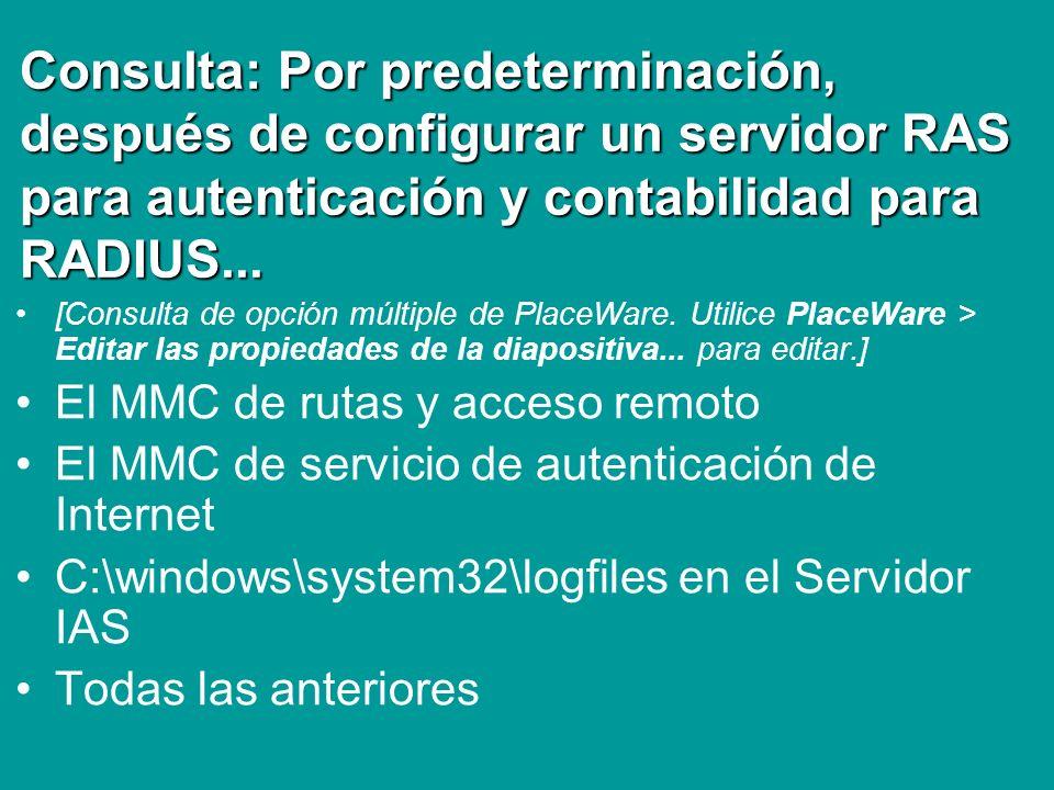 Consulta: Por predeterminación, después de configurar un servidor RAS para autenticación y contabilidad para RADIUS... [Consulta de opción múltiple de