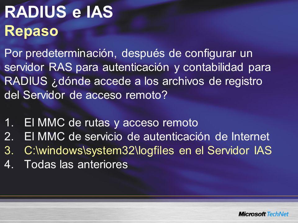 RADIUS e IAS Repaso Por predeterminación, después de configurar un servidor RAS para autenticación y contabilidad para RADIUS ¿dónde accede a los arch