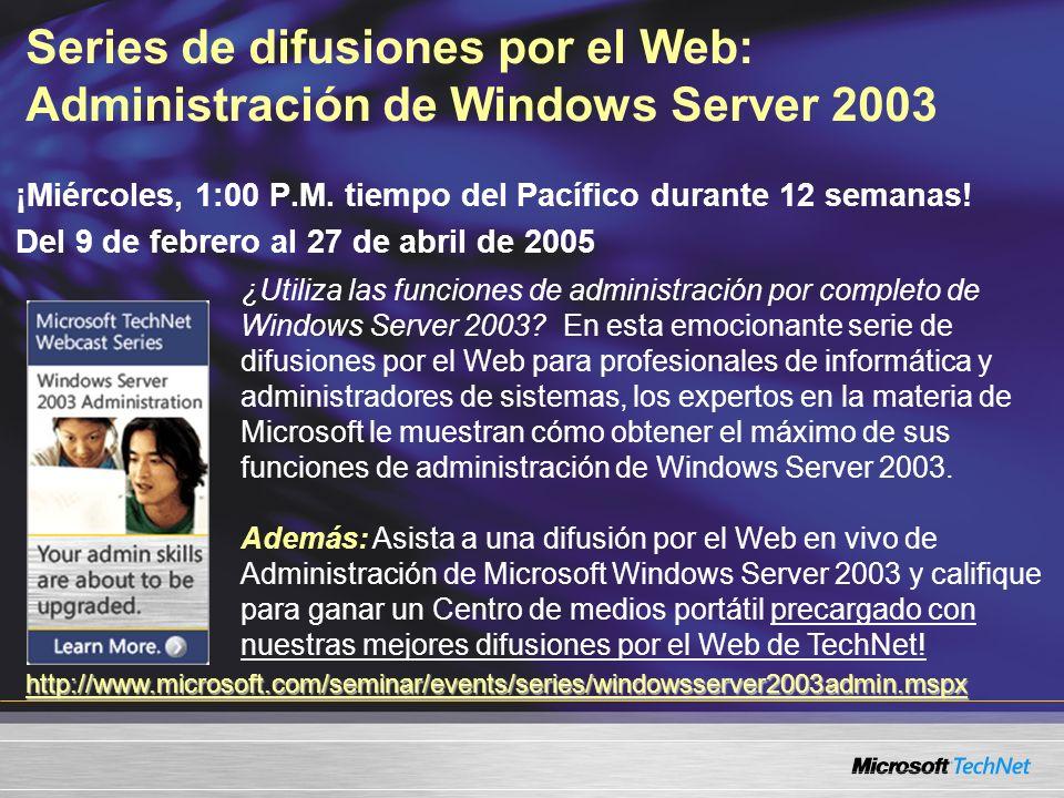 Series de difusiones por el Web: Administración de Windows Server 2003 ¡Miércoles, 1:00 P.M. tiempo del Pacífico durante 12 semanas! Del 9 de febrero