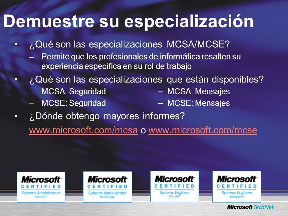 Demuestre su especialización ¿Qué son las especializaciones MCSA/MCSE? –Permite que los profesionales de informática resalten su experiencia específic