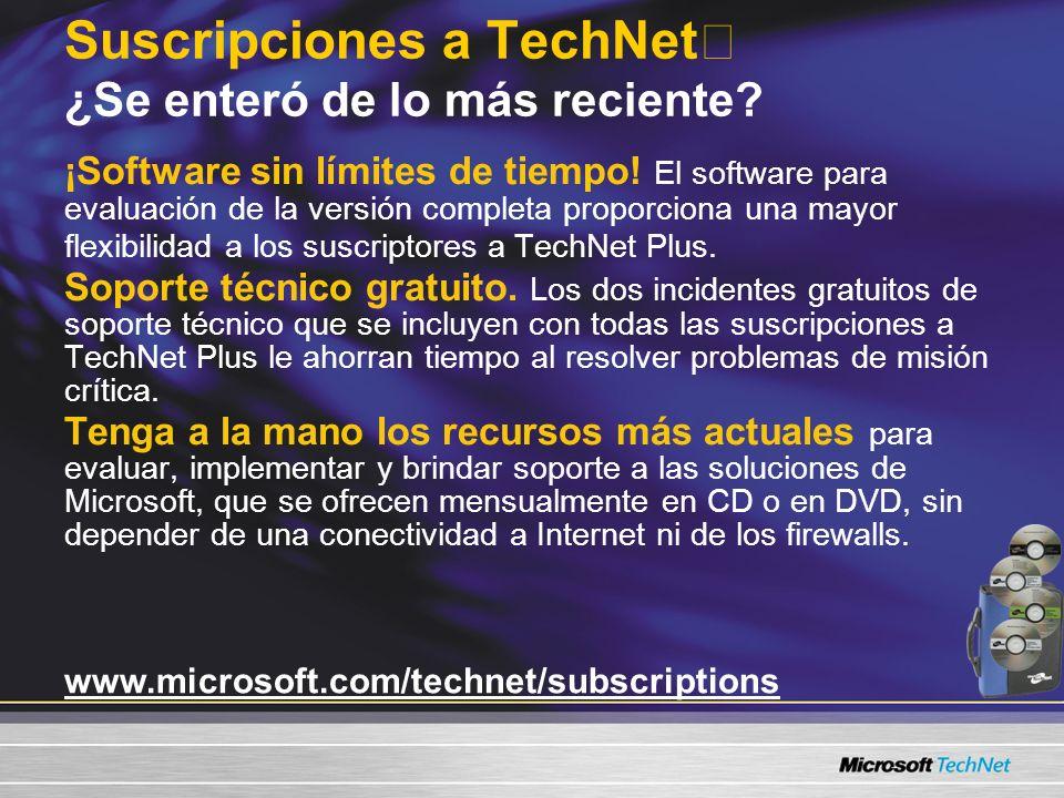 www.microsoft.com/technet/subscriptions Suscripciones a TechNet ¿Se enteró de lo más reciente? ¡Software sin límites de tiempo! El software para evalu