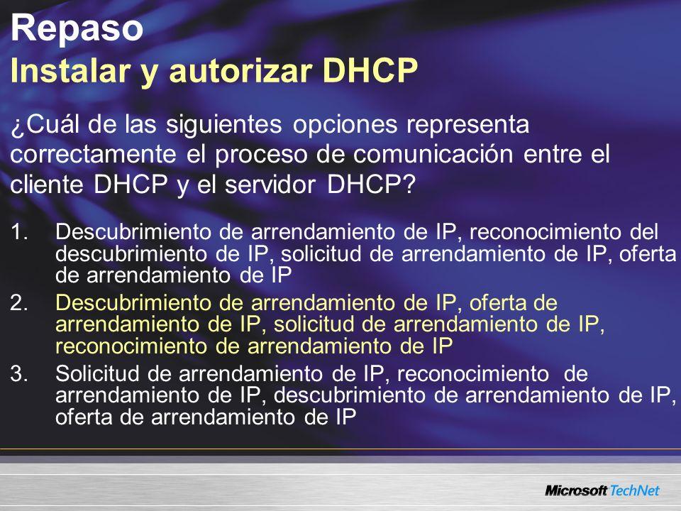 Repaso Instalar y autorizar DHCP ¿Cuál de las siguientes opciones representa correctamente el proceso de comunicación entre el cliente DHCP y el servi