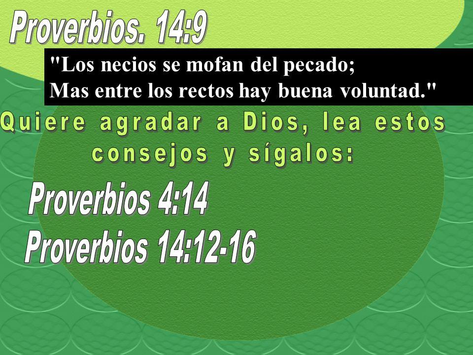 Los necios se mofan del pecado; Mas entre los rectos hay buena voluntad.