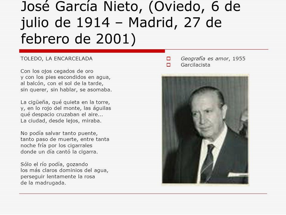 José García Nieto, (Oviedo, 6 de julio de 1914 – Madrid, 27 de febrero de 2001) TOLEDO, LA ENCARCELADA Con los ojos cegados de oro y con los pies esco