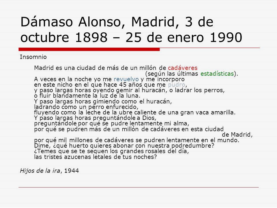 Dámaso Alonso, Madrid, 3 de octubre 1898 – 25 de enero 1990 Insomnio Madrid es una ciudad de más de un millón de cadáveres (según las últimas estadíst