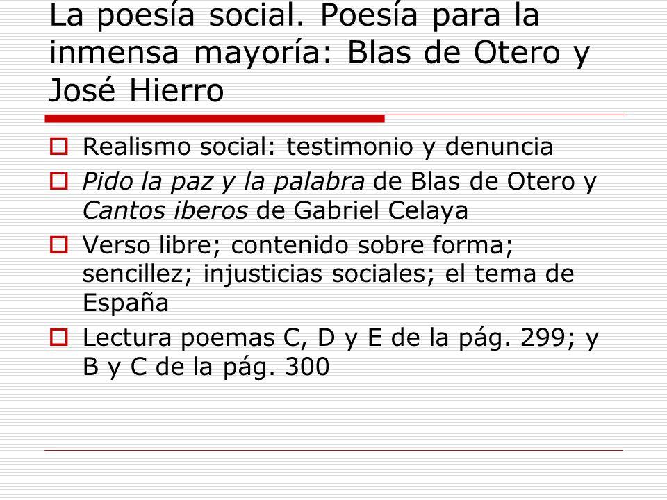 La poesía social. Poesía para la inmensa mayoría: Blas de Otero y José Hierro Realismo social: testimonio y denuncia Pido la paz y la palabra de Blas