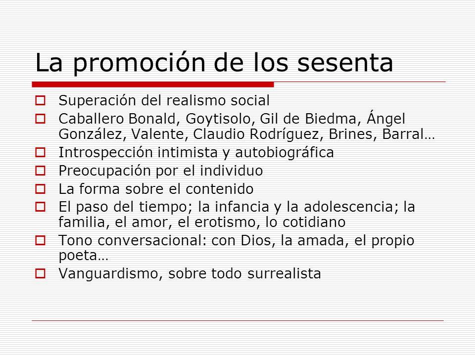 La promoción de los sesenta Superación del realismo social Caballero Bonald, Goytisolo, Gil de Biedma, Ángel González, Valente, Claudio Rodríguez, Bri