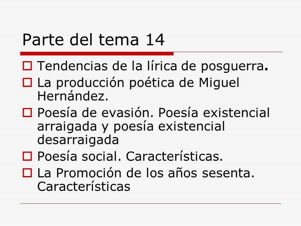 Parte del tema 14 Tendencias de la lírica de posguerra. La producción poética de Miguel Hernández. Poesía de evasión. Poesía existencial arraigada y p