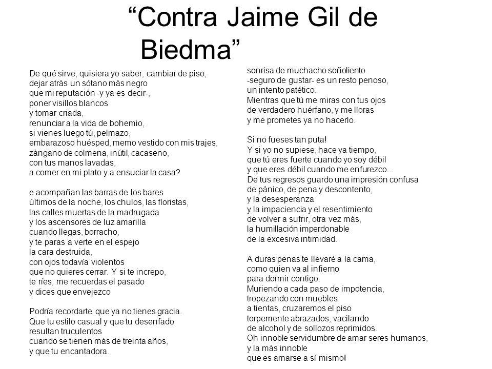 Contra Jaime Gil de Biedma De qué sirve, quisiera yo saber, cambiar de piso, dejar atrás un sótano más negro que mi reputación -y ya es decir-, poner