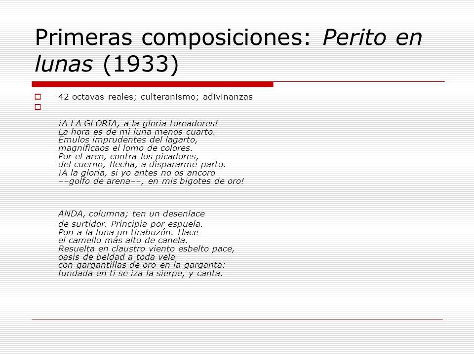 Primeras composiciones: Perito en lunas (1933) 42 octavas reales; culteranismo; adivinanzas ¡A LA GLORIA, a la gloria toreadores! La hora es de mi lu