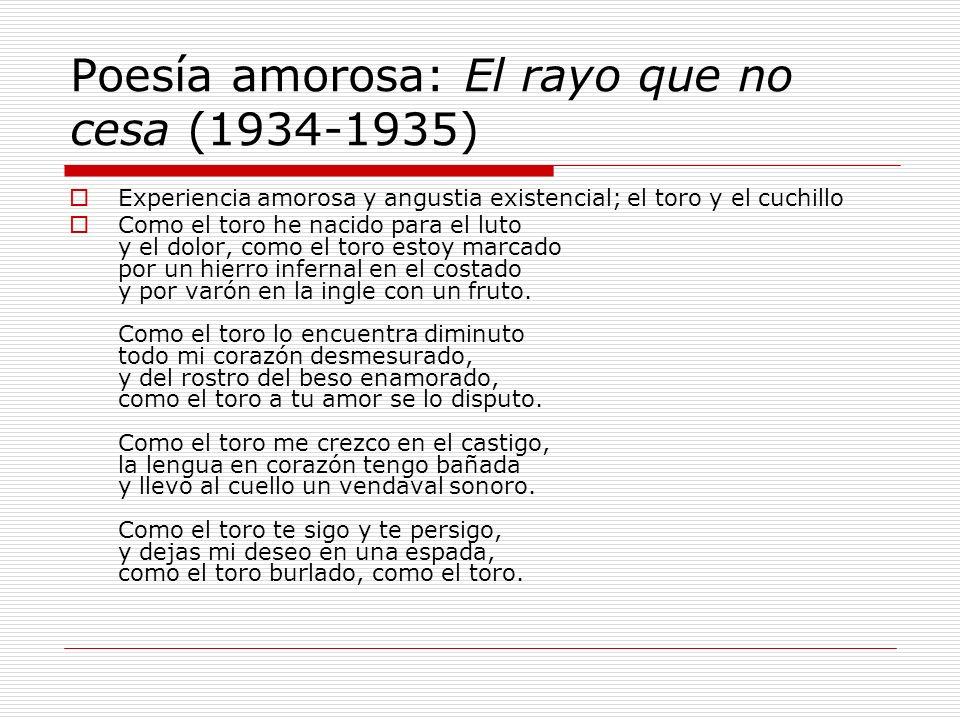 Elegía a Ramón Sijé (En Orihuela, su pueblo y el mío, se me ha muerto como el rayo, Ramón Sijé, a quien tanto quería.) Yo quiero ser llorando el hortelano de la tierra que ocupas y estercolas, compañero del alma tan temprano.