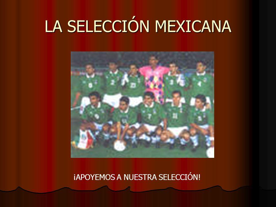 LA SELECCIÓN MEXICANA ¡APOYEMOS A NUESTRA SELECCIÓN!