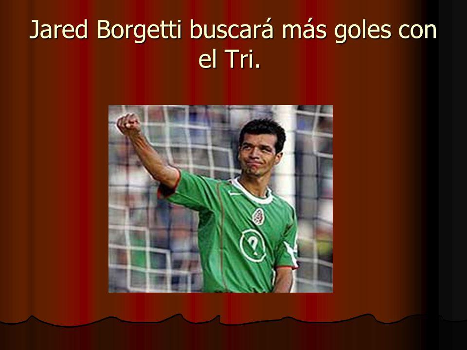 Jared Borgetti buscará más goles con el Tri.