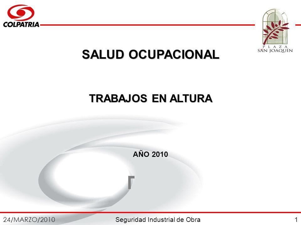 Seguridad Industrial de Obra 24/MARZO/2010 1 SALUD OCUPACIONAL TRABAJOS EN ALTURA AÑO 2010
