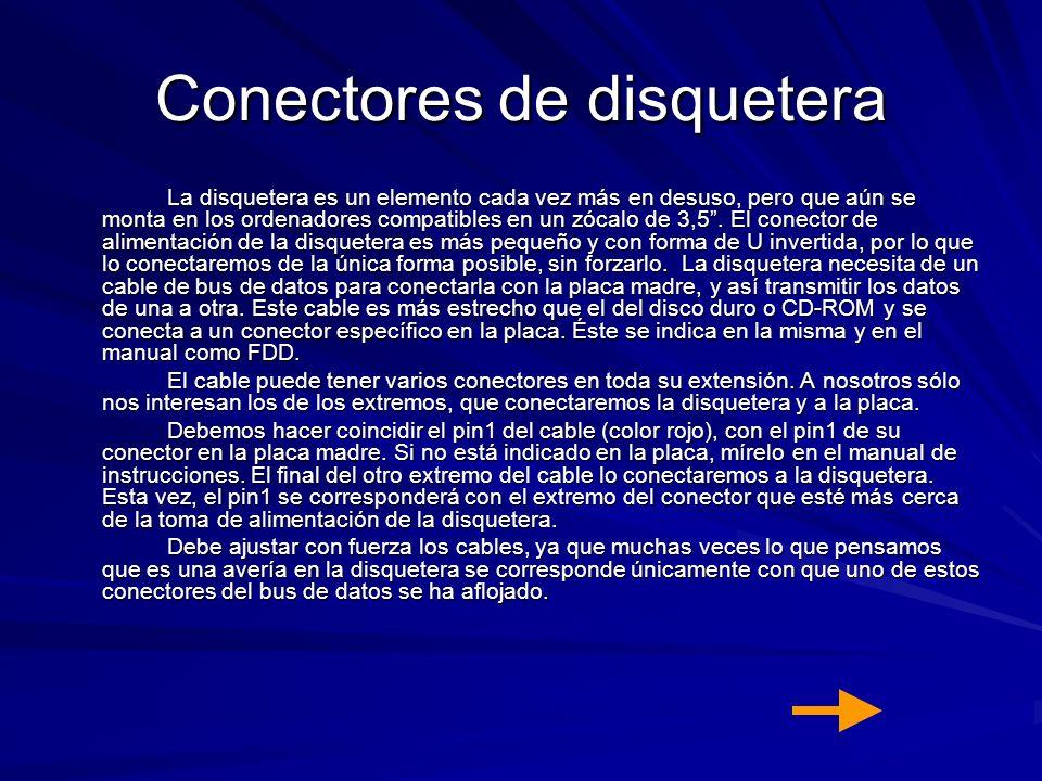 Conectores de disquetera La disquetera es un elemento cada vez más en desuso, pero que aún se monta en los ordenadores compatibles en un zócalo de 3,5