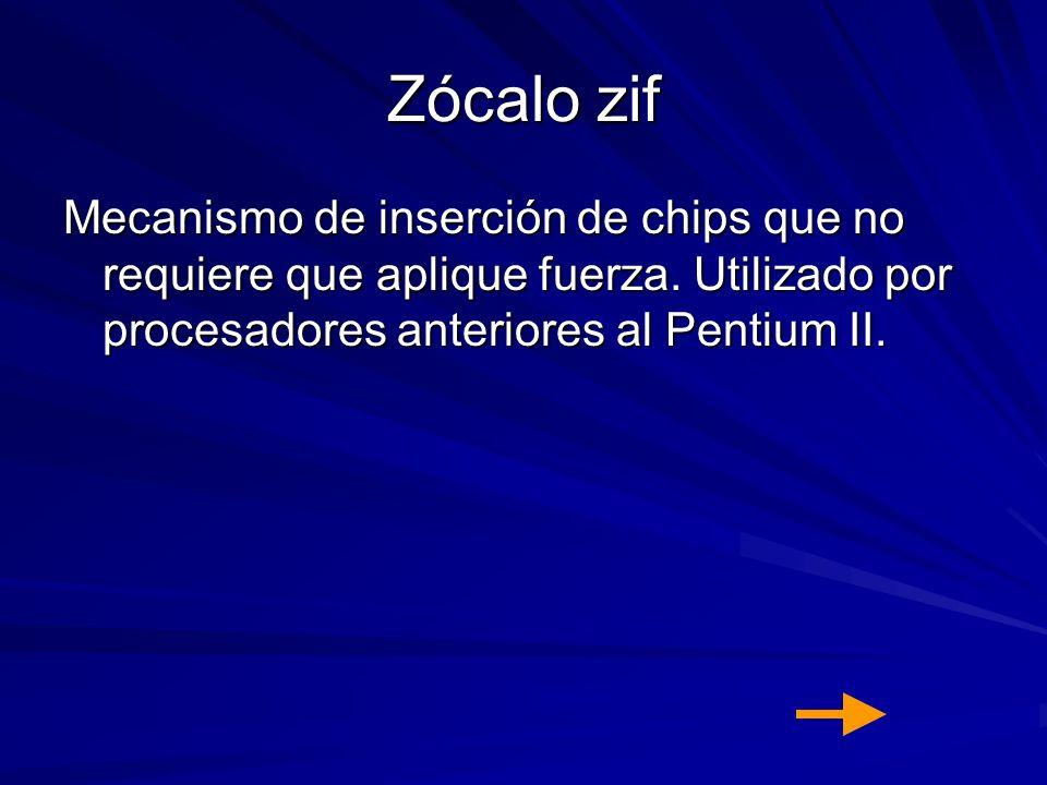 Zócalo zif Mecanismo de inserción de chips que no requiere que aplique fuerza. Utilizado por procesadores anteriores al Pentium II.
