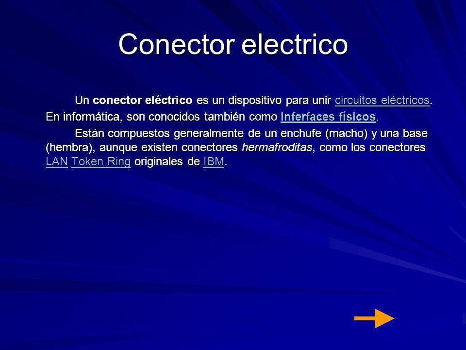 Conector electrico Un conector eléctrico es un dispositivo para unir circuitos eléctricos. En informática, son conocidos también como inferfaces físic