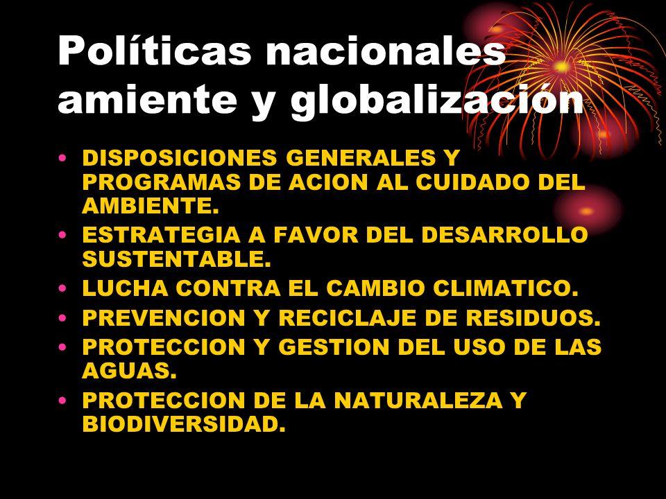 Políticas nacionales amiente y globalización DISPOSICIONES GENERALES Y PROGRAMAS DE ACION AL CUIDADO DEL AMBIENTE. ESTRATEGIA A FAVOR DEL DESARROLLO S