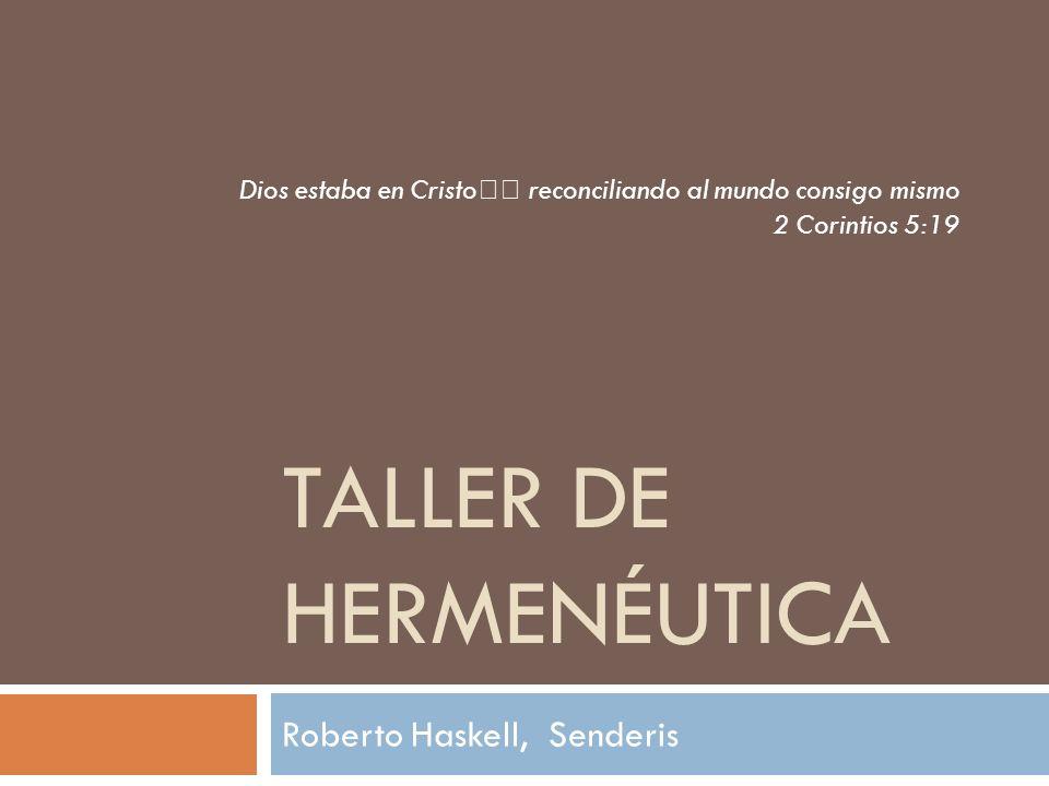 TALLER DE HERMENÉUTICA Roberto Haskell, Senderis Dios estaba en Cristo reconciliando al mundo consigo mismo 2 Corintios 5:19