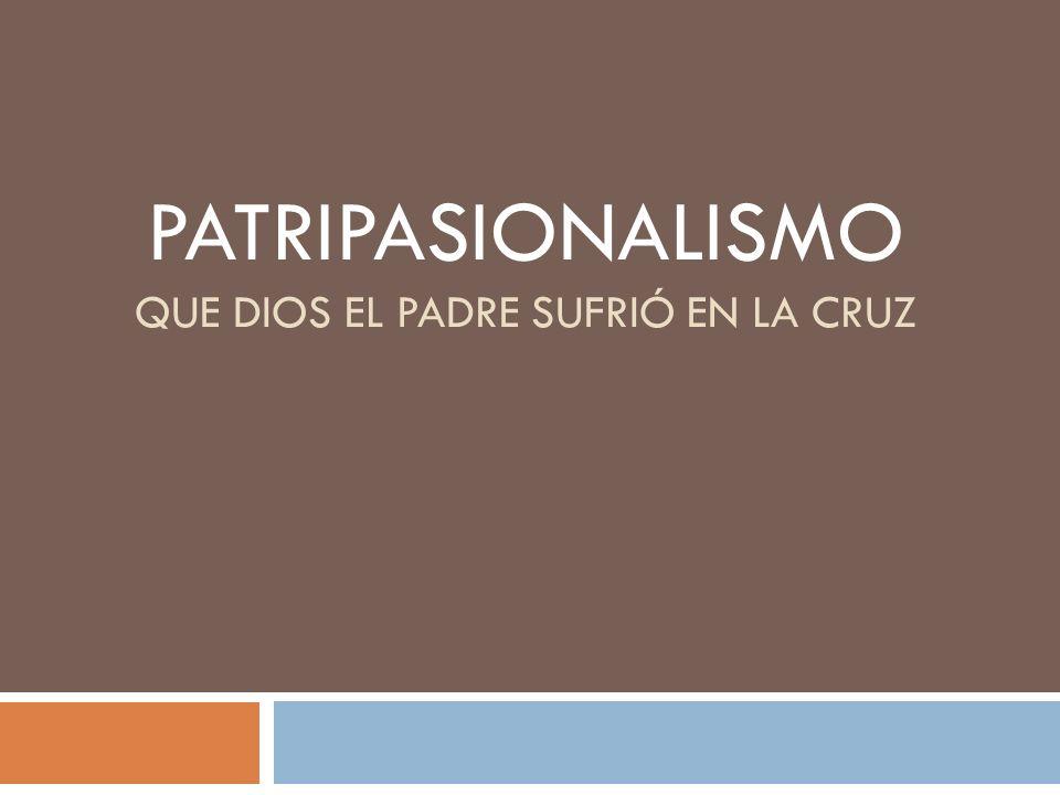 PATRIPASIONALISMO QUE DIOS EL PADRE SUFRIÓ EN LA CRUZ