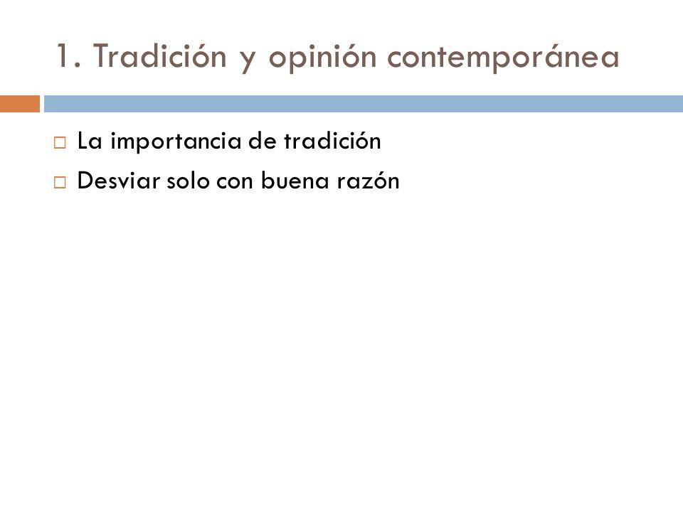 1. Tradición y opinión contemporánea La importancia de tradición Desviar solo con buena razón