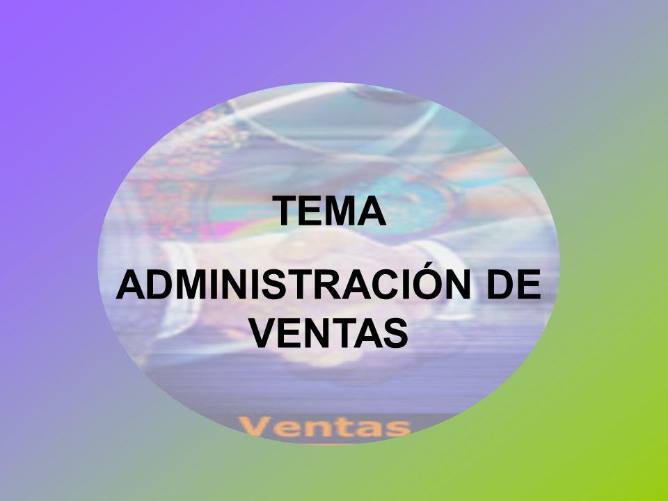 TEMA ADMINISTRACIÓN DE VENTAS