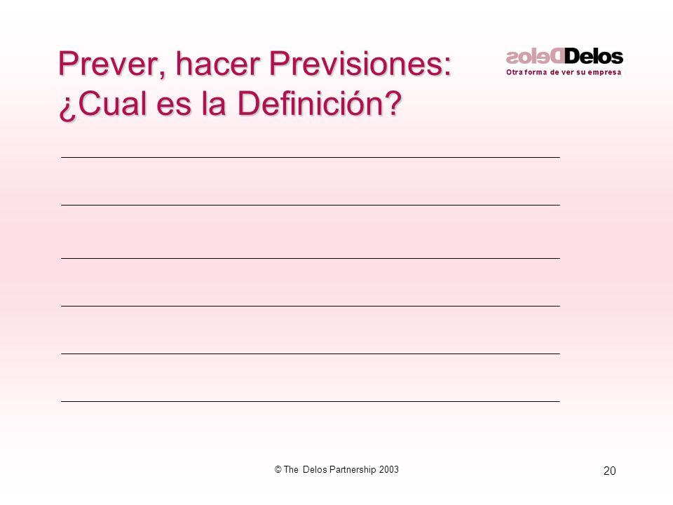 20 © The Delos Partnership 2003 Prever, hacer Previsiones: ¿Cual es la Definición?