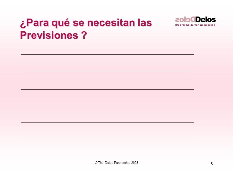 6 © The Delos Partnership 2003 ¿Para qué se necesitan las Previsiones ?