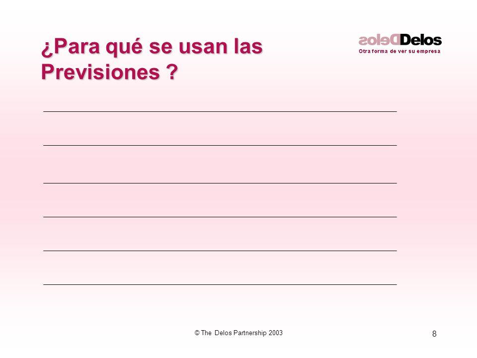 8 © The Delos Partnership 2003 ¿Para qué se usan las Previsiones ?