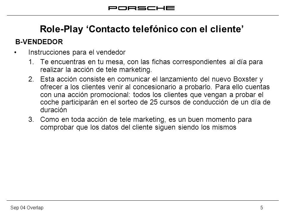 Sep 04 Overlap6 Role-Play 1 Contacto telefónico con el cliente Preparación Role-Play: en breve realizarás la llamada, dispones de 15 minutos para preparar tu actuación.